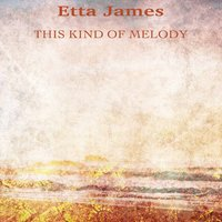 This Kind of Melody — Etta James