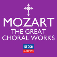 Decca Masterpieces: Mozart - The Great Choral Works — сборник