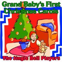 Grand Baby's First Christmas Carols — The Jingle Bell Players