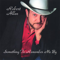 Something To Remember Me By — Robert Allen