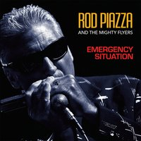 Emergency Situation — Rod Piazza And The Mighty Flyers, Rod Piazza & The Mighty Flyers
