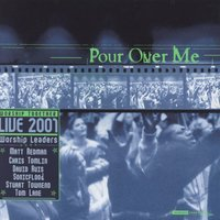 Pour Over Me - Worship Together Live 2001 — сборник