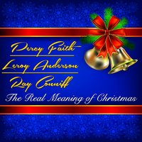The Real Meaning of Christmas — Percy Faith, Leroy Anderson And His Orchestra, Ray Conniff
