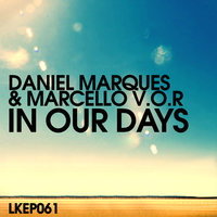 In our Days EP — Daniel Marques, Marcello V.O.R, Daniel Marques & Marcelo V.O.R