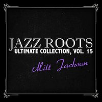 Jazz Roots Ultimate Collection, Vol. 15 — Milt Jackson