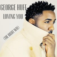 Loving You (The Right Way) — George Huff