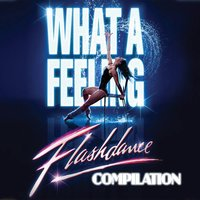 What a Feeling: Flashdance Compilation — Music Factory, Disco Fever, Maggie