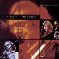Long Lost Friend:  The Best of Dave Mason — Dave Mason