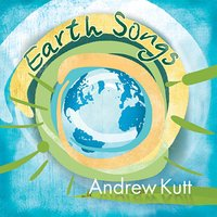 Earth Songs — Andrew Kutt
