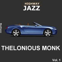 Highway Jazz - Thelonious Monk, Vol. 1 — Thelonious Monk
