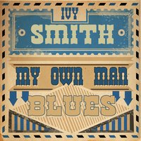 My Own Man Blues — Ivy Smith