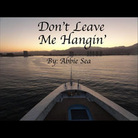 Don't Leave Me Hangin' — Abbie Sea