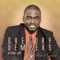 He's Good — Gregory DeMyers & Company