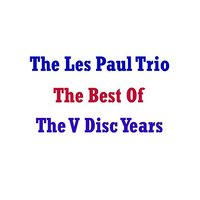 Best Of The V Disc Years — Les Paul Trio