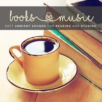 Books & Music: Soft Ambient Sounds for Reading and Studying — сборник