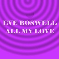 All My Love — Eve Boswell