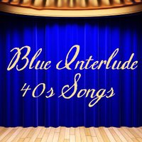 40s Songs - Blue Interlude — The Music Themes