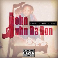 Once Upon a Don — John John Da Don