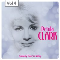 Suddenly There´s a Valley — Petula Clark