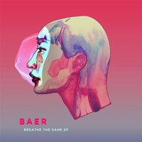 Breathe the Same EP — Baer