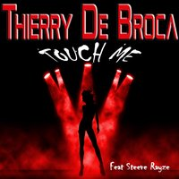 Touch Me — Thierry De Broca