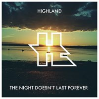 The Night Doesn't Last Forever — Highland