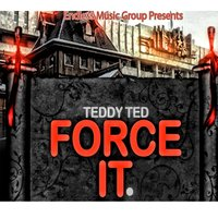 Force It — Teddy Ted