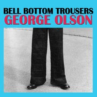 Bell Bottom Trousers — George Olson