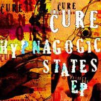 Hypnagogic States — The Cure