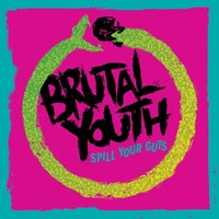 Spill Your Guts — Brutal Youth