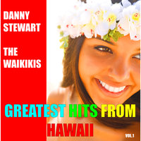 Greatest Hits from Hawaii, Vol. 1 — Danny Stewart, The Waikikis