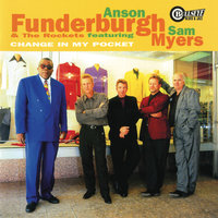 Change In My Pocket — Sam Myers, Anson Funderburgh & The Rockets