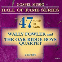 Gospel Music Hall of Fame Series - Wally Fowler and The Oak Ridge Boys Quartet - 47 Songs of Faith — Wally Fowler, The Oak Ridge Boys Quartet