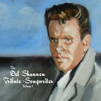 The Del Shannon Tribute: Songwriter Vol. 1 — сборник