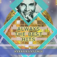 Always The Best Hits — Harry Belafonte, Harry Belafonte & Lena Horne, Harry Belafonte, Harry Belafonte & Lena Horne