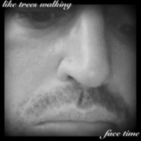 Face Time — Like Trees Walking