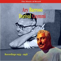 The Music of Brazil / Ary Barroso & Dorival Caymmi / Recordings 1953 - 1958 — Dorival Caymmi, Ary Barroso, Silvio Caldas