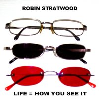 Life = How You See It — Robin Stratwood