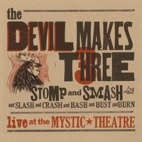 Stomp and Smash — The Devil Makes Three