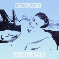 Was There a Call for Me — Bobby Darin