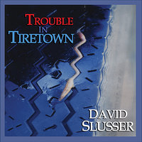 Trouble In Tiretown — David Slusser