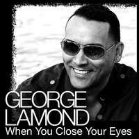 When You Close Your Eyes — George Lamond