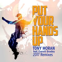 Put Your Hands Up 2017 — Tony Moran, Everett  Bradley