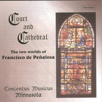 Court and Cathedral: The Two Worlds of Francisco de Peñalosa — Francisco de Peñalosa, Juan del Encina, Juan de Urrede, Arthur Maud, Pedro Escobar, Concentus Musicus Minnesota