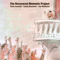 The Recovered Moments Project, Vol. 1: Relaxing — Denis Gonseth Ensemble