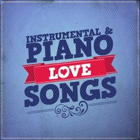 Instrumental and Piano Love Songs — Piano Love Songs, Romantic Piano, Instrumental Love Songs, Instrumental Love Songs|Piano Love Songs|Romantic Piano