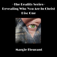 The Reality Series - Revealing Who You Are in Christ Disc One — Margie Fleurant