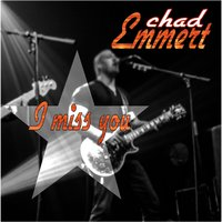 I Miss You — Chad Emmert