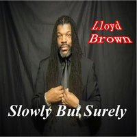 Slowly but Surely — Lloyd Brown