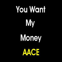 You Want My Money — AACE